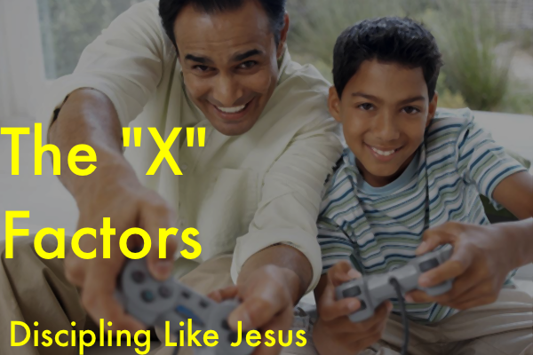 "The ""X"" Factors: 5 Keys To Discipling Like Jesus"