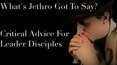 What's Jethro Got To Say? 3 Pieces of Advice From Moses' Father-In-Law