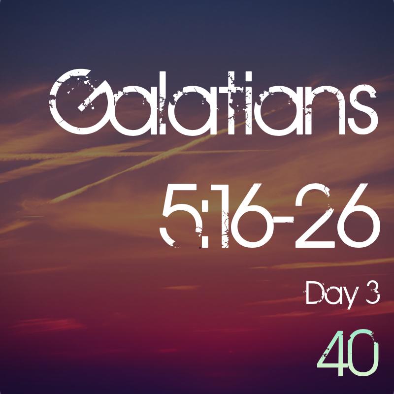 Lent Day 3: Galatians5:16-26