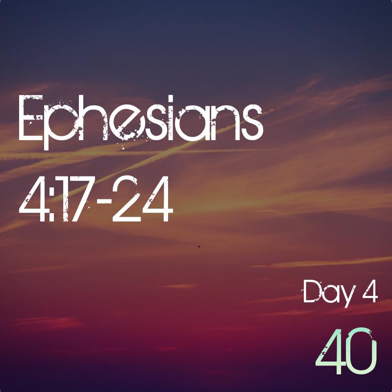Ephesians 4:17-24 Day 4Lent