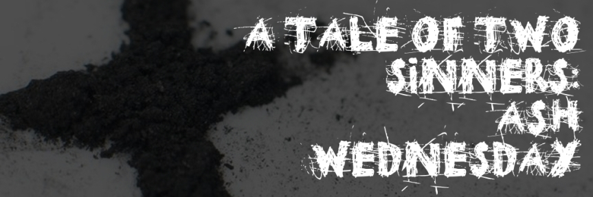 A Tale Of Two Sinners: Sermon Notes From AshWednesday