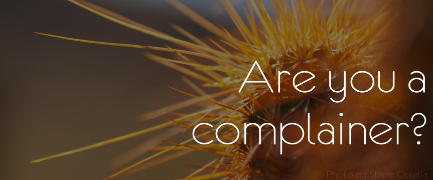 Devotionals For Leaders: Are You AComplainer?