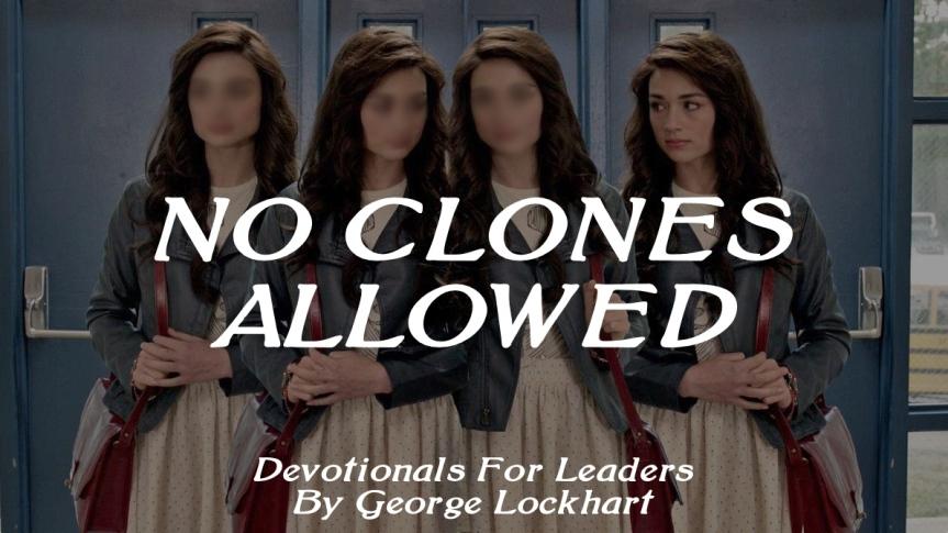 Devotionals For Leaders: No ClonesAllowed