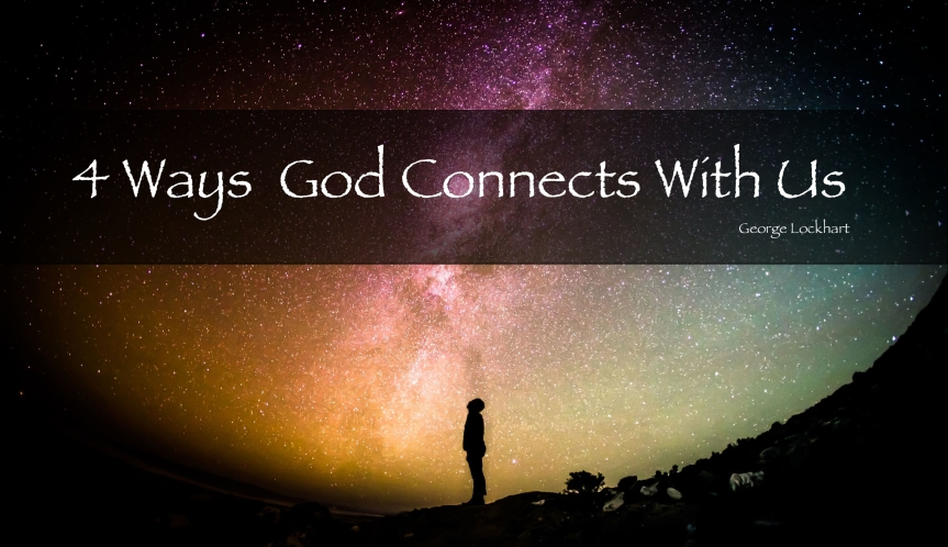 4 Ways God Connects With Us