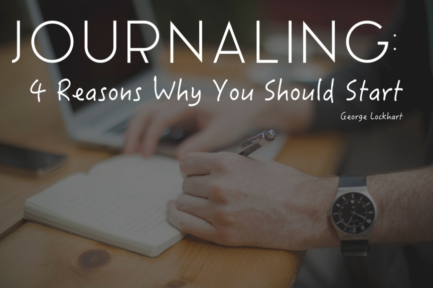 Journaling: 4 Reasons Why You Should Start.