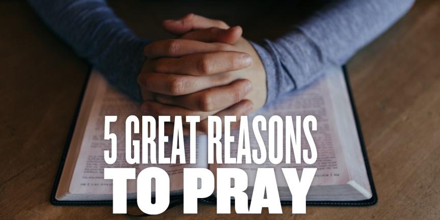 5 Reasons ToPray