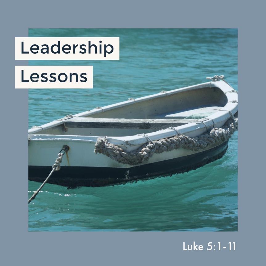 Leadership Lessons: Luke5:1-11