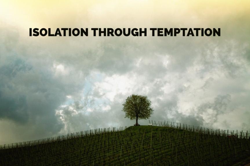 Isolation Through Temptation