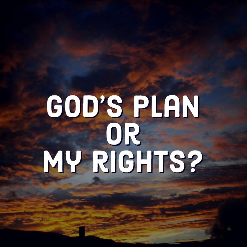God's Plan Or MyRights?
